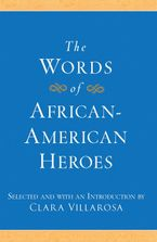 The Words of African-American Heroes Hardcover  by Clara Villarosa