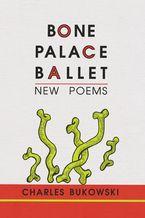 Bone Palace Ballet Paperback  by Charles Bukowski