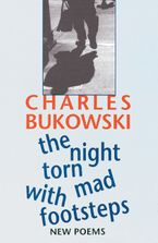 The Night Torn Mad With Footsteps Paperback  by Charles Bukowski