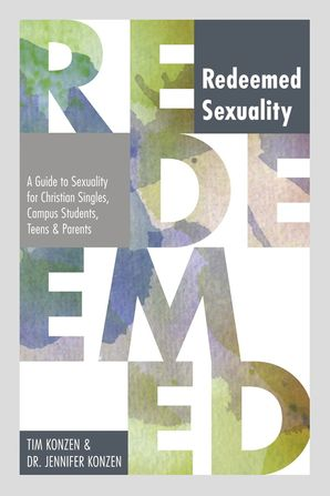 Redeemed Sexuality: A Guide to Sexuality for Christian Singles, Campus Students, Teens, and Parents Paperback  by