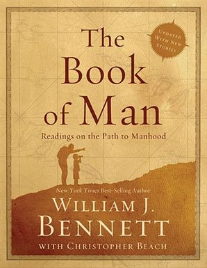 The Book of Man: Readings on the Path to Manhood: Readings on the Path to Manhood Paperback  by William Bennett
