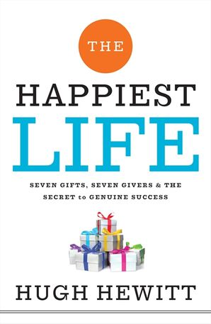 The Happiest Life: Seven Gifts, Seven Givers, and the Secret to Genuine Success Hardcover  by Hugh Hewitt