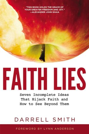 Faith Lies: Seven Incomplete Ideas That Hijack Faith and How to See Beyond Them Paperback  by
