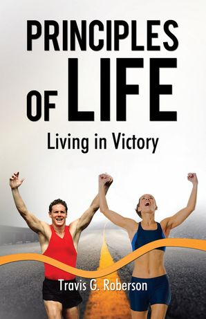 Principles of Life: Living in Victory