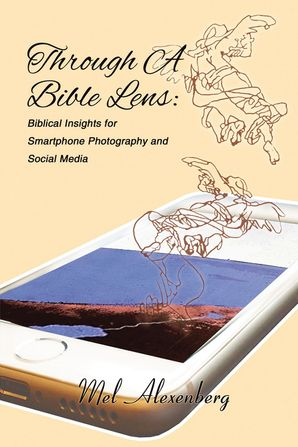Through A Bible Lens: Biblical Insights for Smartphone Photography and Social Media