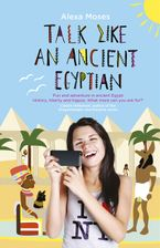 Talk Like an Ancient Egyptian eBook  by Alexa Moses