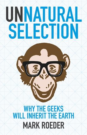 Cover image - Unnatural Selection: Why The Geeks Will Inherit The Earth