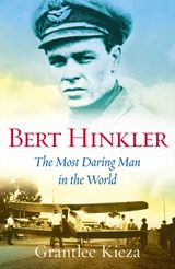 Bert Hinkler: The Most Daring Man In The World