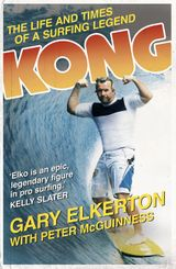 Kong The Life and Times of a Surfing Legend