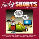 Footy Shorts: A Hilarious Collection of Quotes and Cartoons on the Footy