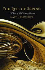 Rite of Spring: 75 Years of ABC Music-Making eBook  by Martin Buzacott