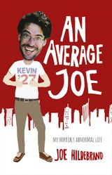 An Average Joe: My Horribly Abnormal Life