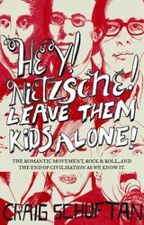 Hey, Nietzsche! Leave them kids alone: The Romantic movement, rock and r oll, and the end of civilisation as we know it