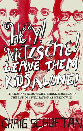 Cover image - Hey, Nietzsche! Leave them kids alone: The Romantic movement, rock and r oll, and the end of civilisation as we know it