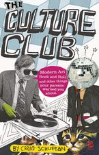 Culture Club: Modern Art, Rock and Roll, and other things your parents warned you about