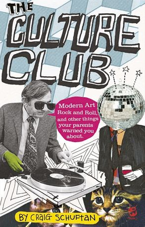 Cover image - Culture Club: Modern Art, Rock and Roll, and other things your parents w arned you about