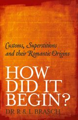 How Did It Begin: Customs, superstitions and their romantic origins