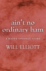 Ain't No Ordinary Ham - A Happy Endings Story