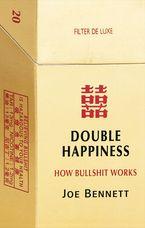 Joe Bennett - Double Happiness: How Bullshit Works