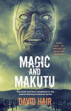 Magic and Makutu eBook  by David Hair