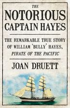 The Notorious Captain Hayes eBook  by Joan Druett