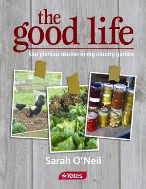 The Good Life: Four Glorious Seasons in My Country Garden book image
