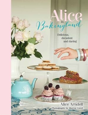 Alice in Bakingland  Hardcover  by Alice Arndell