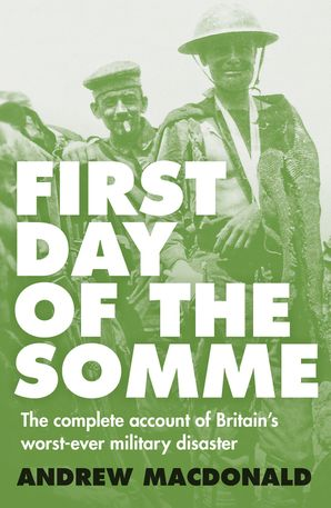 First Day of the Somme Paperback  by Andrew Macdonald