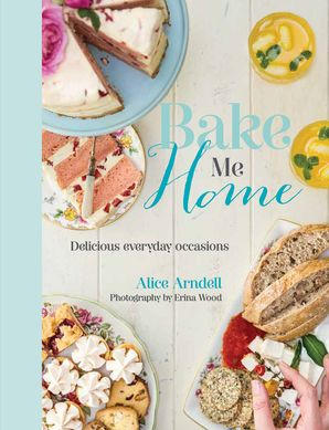 Bake Me Home: Delicious Everyday Occasions  Hardcover  by