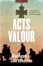 Glyn Harper - Acts of Valour: The History of the Victoria Cross and New Zealand