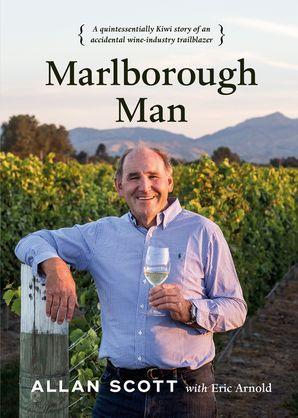 Marlborough Man: A Quintessentially Kiwi Story of an Accidental Wine-Industry Trailblazer - Allan Scott