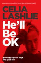 He'll Be OK: Growing Gorgeous Boys Into Good Men 10th Anniversary Edition - Celia Lashlie