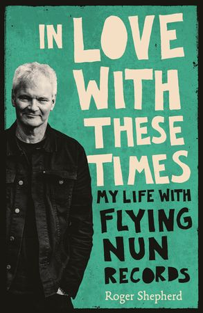 Cover image - In Love With These Times: My Life With Flying Nun Records