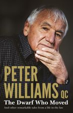 The Dwarf Who Moved and Other Remarkable Tales From a Life in the Law Paperback  by Peter QC. Williams