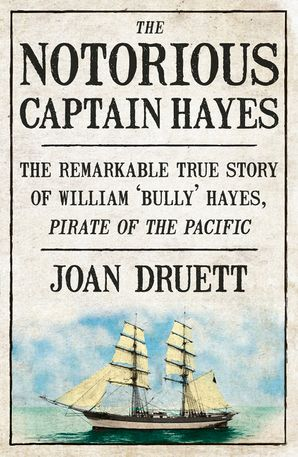 The Notorious Captain Hayes: The Remarkable True Story of The Pirate of The Pacific - Joan Druett