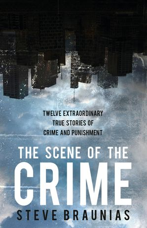 The Scene of the Crime - Steve Braunias
