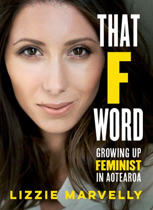 That F Word: Growing Up Feminist in Aotearoa book image