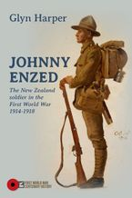 Glyn Harper - Johnny Enzed: The New Zealand Soldier in the First World War 1914-1918
