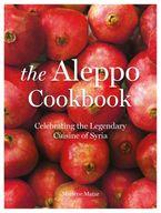 The Aleppo Cookbook: Celebrating the Legendary Cuisine of Syria - Marlene Matar
