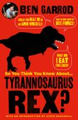 so-you-think-you-know-about-tyrannosaurus