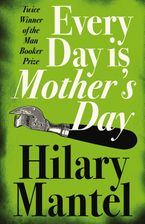 Every Day Is Mother's Day Paperback  by Hilary Mantel