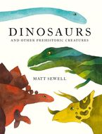 Dinosaurs And Other Prehistoric Creatures - Matt Sewell