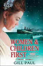 Women and Children First: Bravery, love and fate: the untold story of the doomed Titanic Paperback  by Gill Paul