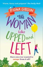 The Woman Who Upped and Left: A laugh-out-loud read that will put a spring in your step! Paperback  by Fiona Gibson