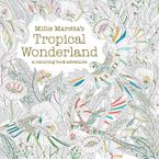 Millie Marotta's Tropical Wonderland: A Colouring Book Adventure - Millie Marotta