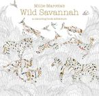 Millie Marotta's Wild Savannah: A Colouring Book Adventure - Millie Marotta