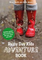 Rainy Day Kids Adventure Book: Outdoor Games and Activities for the Wind, Rain and Snow - Katie Akers