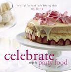 Celebrate with Party Food: Beautiful Food and Table Dressing Ideas - Tina Bester