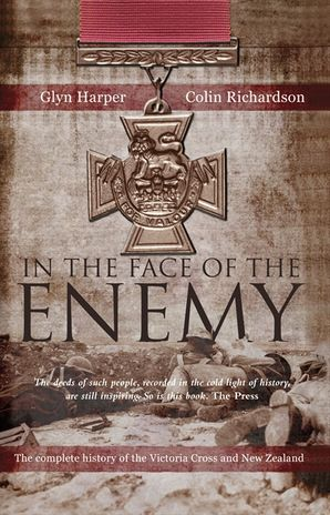 In The Face Of The Enemy: The Complete History Of The Victoria Cross AndNew Zealand - Glyn Harper