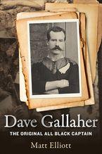 Matt Elliott - Dave Gallaher: The Original All Black Captain
